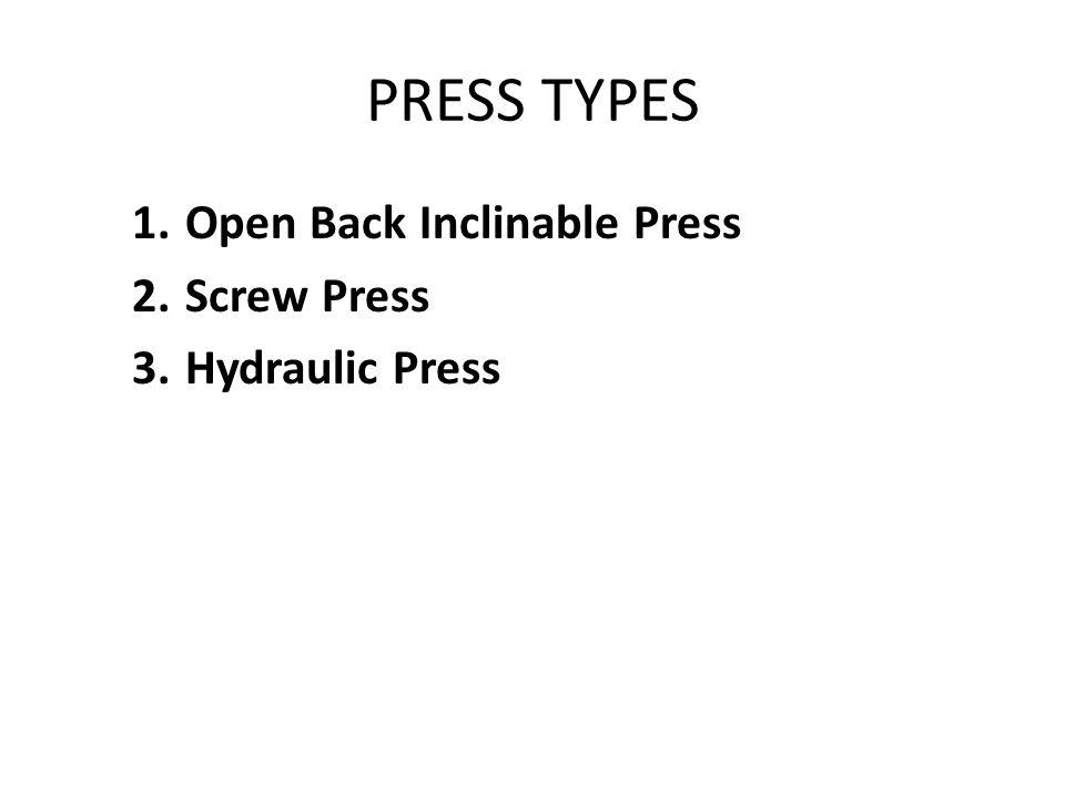 PRESS TYPES 1.Open Back Inclinable Press 2.Screw Press 3.Hydraulic Press