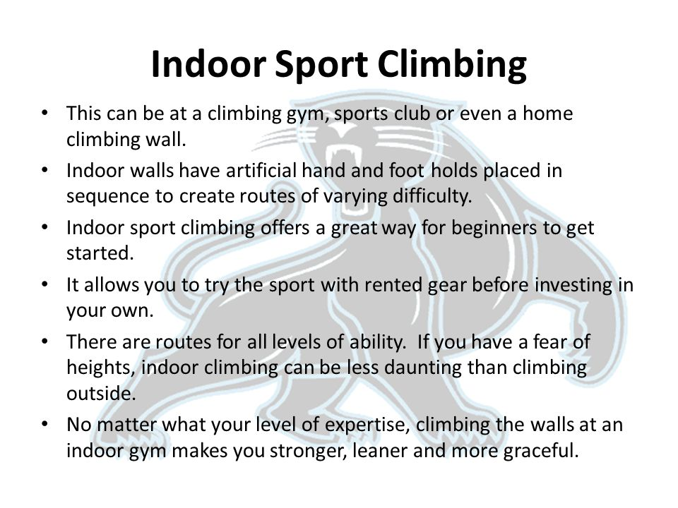 Indoor Sport Climbing This can be at a climbing gym, sports club or even a home climbing wall.