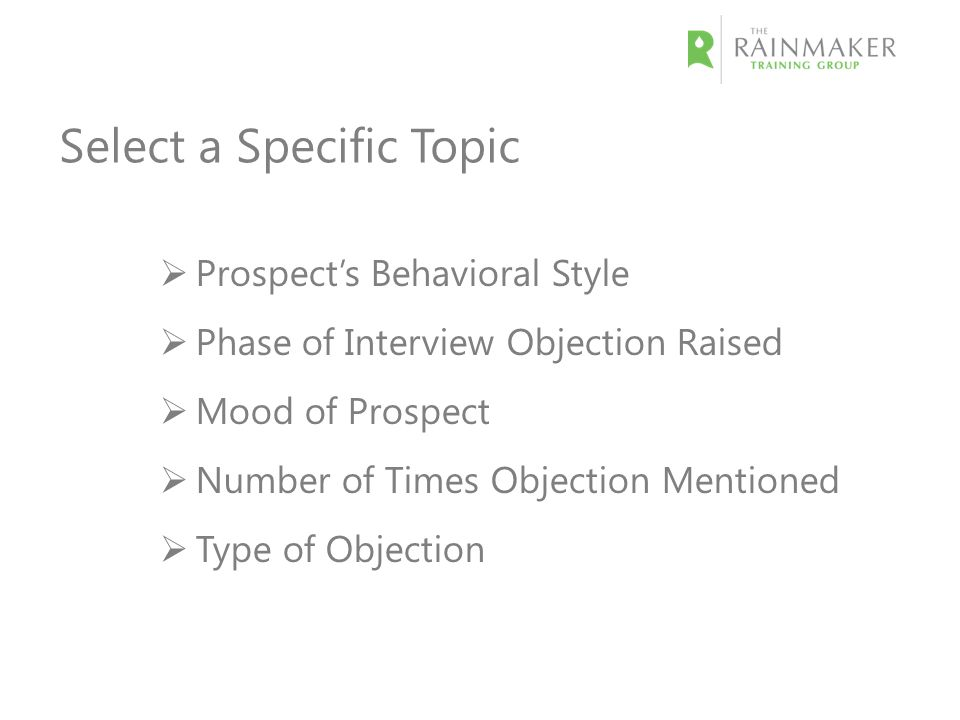 Select a Specific Topic  Prospect's Behavioral Style  Phase of Interview Objection Raised  Mood of Prospect  Number of Times Objection Mentioned  Type of Objection