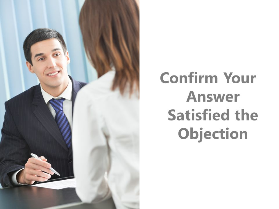 Confirm Your Answer Satisfied the Objection