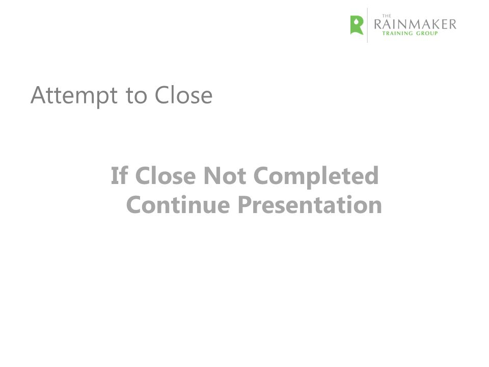 Attempt to Close If Close Not Completed Continue Presentation