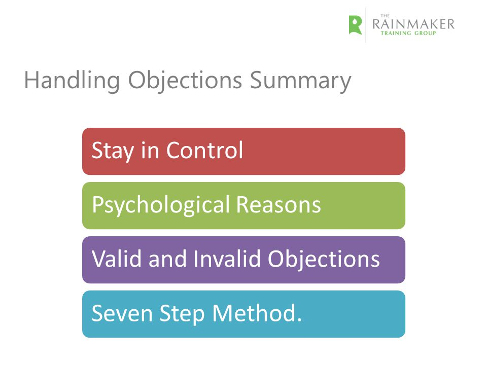 Handling Objections Summary Stay in ControlPsychological ReasonsValid and Invalid ObjectionsSeven Step Method.