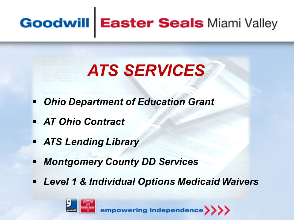 ATS SERVICES  Ohio Department of Education Grant  AT Ohio Contract  ATS Lending Library  Montgomery County DD Services  Level 1 & Individual Options Medicaid Waivers