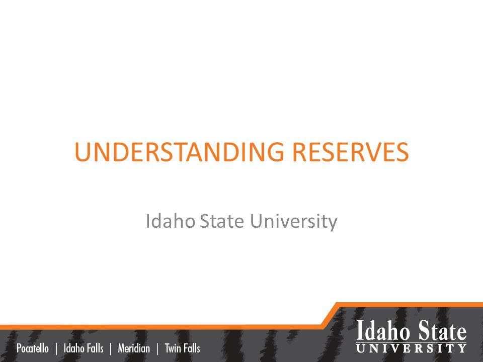 UNDERSTANDING RESERVES Idaho State University