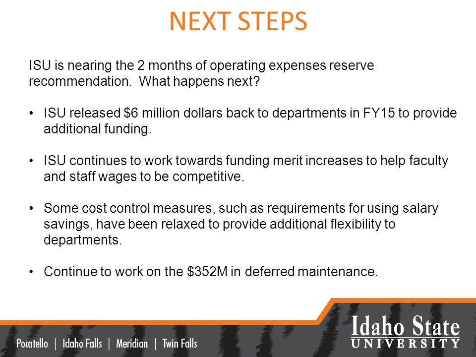 NEXT STEPS ISU is nearing the 2 months of operating expenses reserve recommendation.