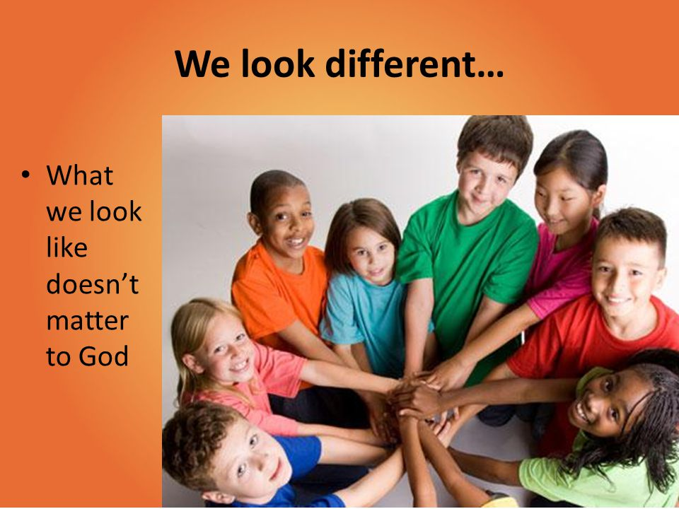 We can all do different things… God loves us no matter what we can do