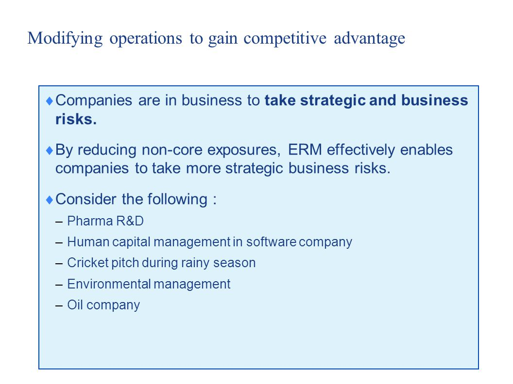 25 Modifying operations to gain competitive advantage  Companies are in business to take strategic and business risks.