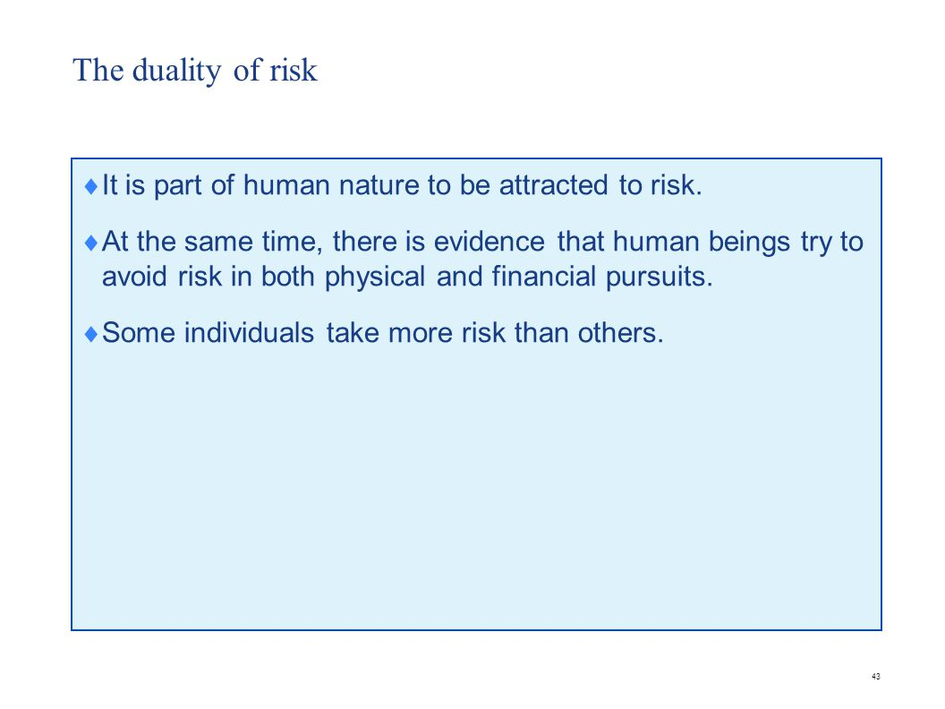 43 The duality of risk  It is part of human nature to be attracted to risk.