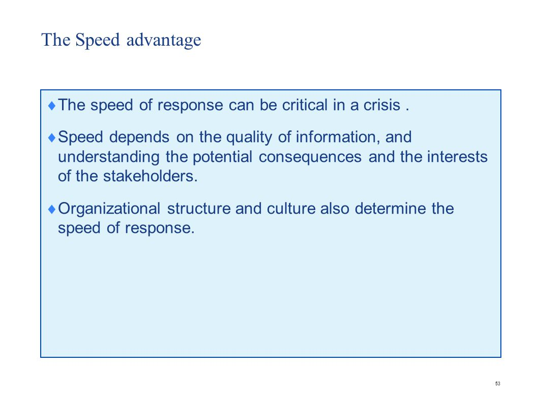 53 The Speed advantage  The speed of response can be critical in a crisis.
