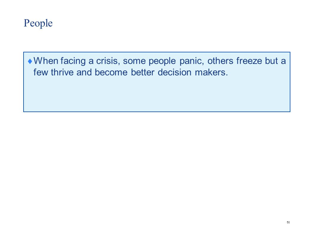 58 People  When facing a crisis, some people panic, others freeze but a few thrive and become better decision makers.