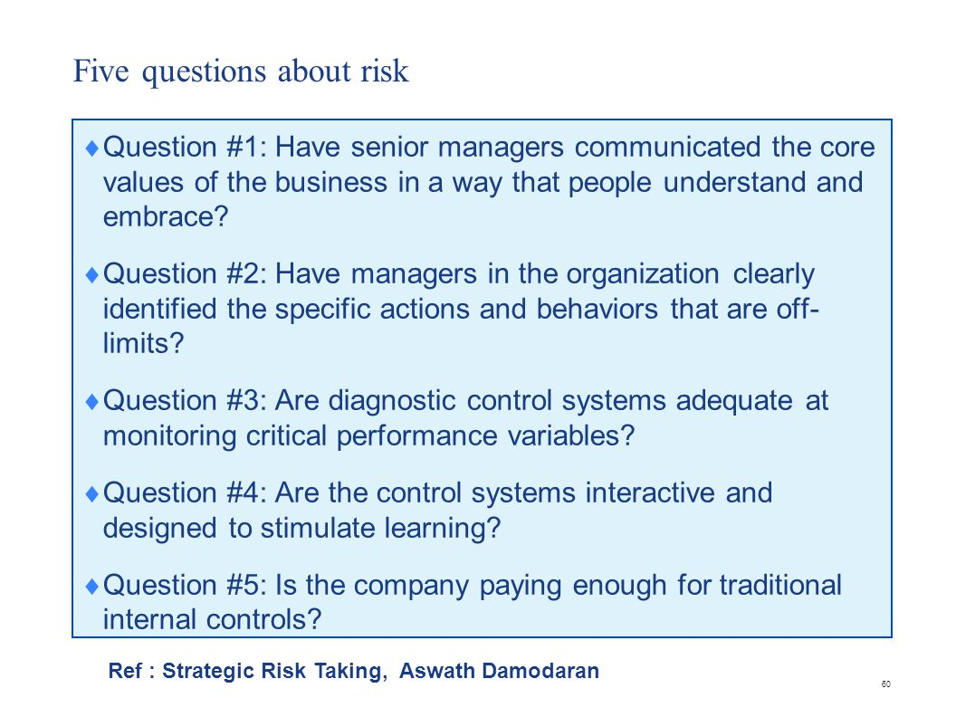 60 Five questions about risk  Question #1: Have senior managers communicated the core values of the business in a way that people understand and embrace.