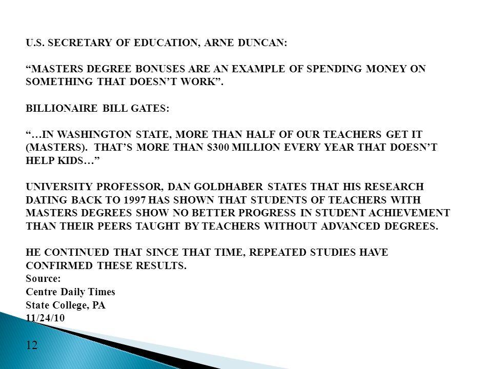"U.S. SECRETARY OF EDUCATION, ARNE DUNCAN: ""MASTERS DEGREE BONUSES ARE AN EXAMPLE OF SPENDING MONEY ON SOMETHING THAT DOESN'T WORK"". BILLIONAIRE BILL G"