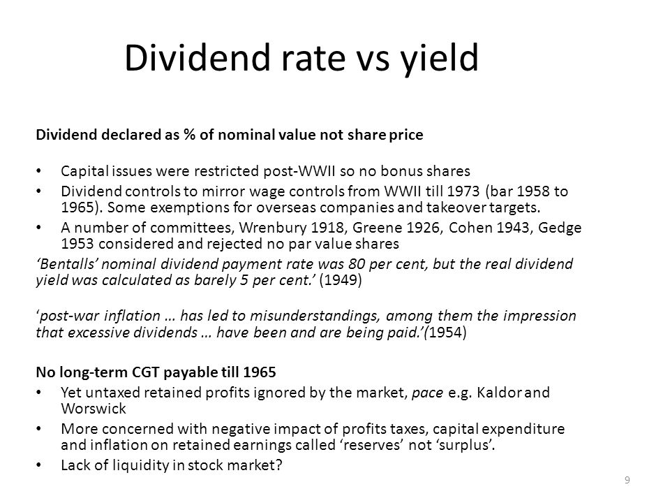 Dividend rate vs yield Dividend declared as % of nominal value not share price Capital issues were restricted post-WWII so no bonus shares Dividend controls to mirror wage controls from WWII till 1973 (bar 1958 to 1965).