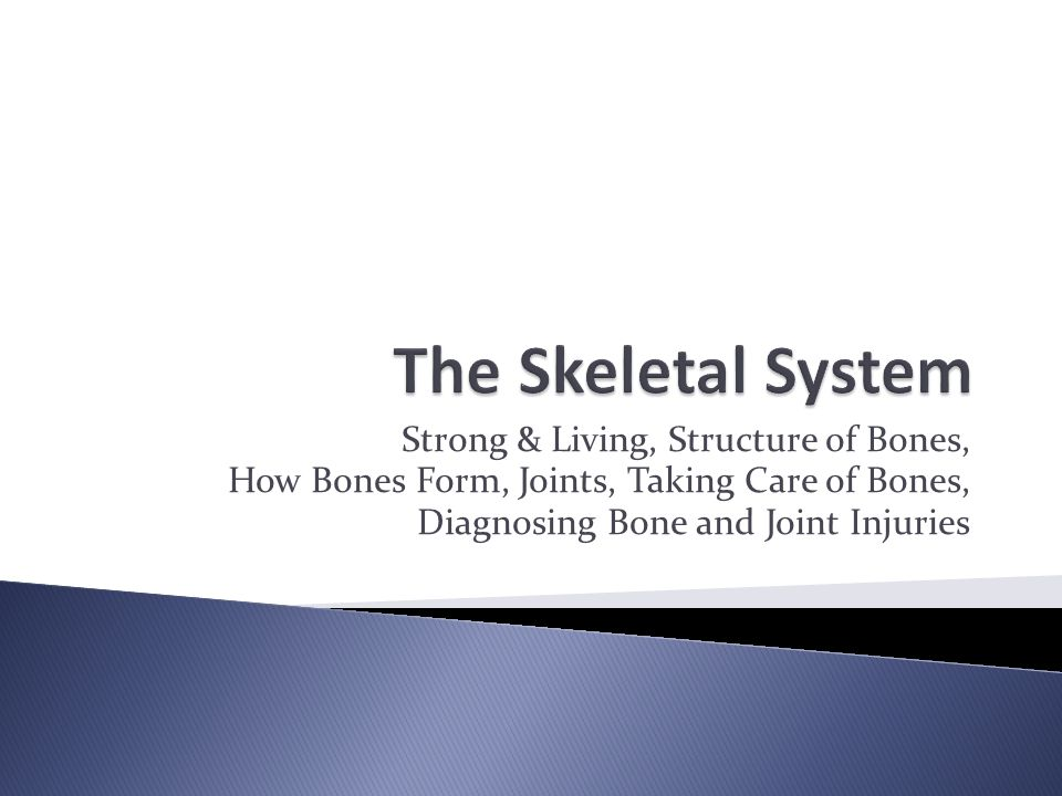 Strong & Living, Structure of Bones, How Bones Form, Joints, Taking Care of Bones, Diagnosing Bone and Joint Injuries