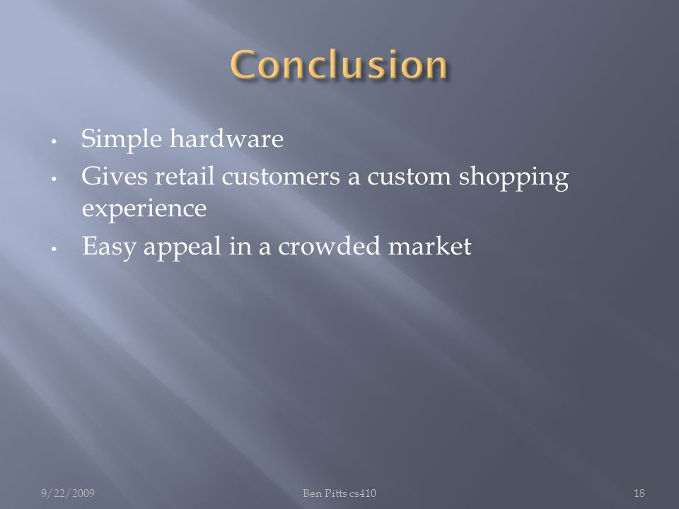 Simple hardware Gives retail customers a custom shopping experience Easy appeal in a crowded market 9/22/2009Ben Pitts cs41018