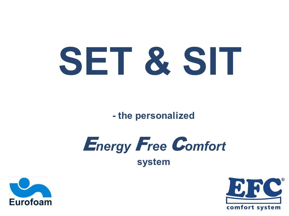 SET & SIT - the personalized E nergy F ree C omfort system