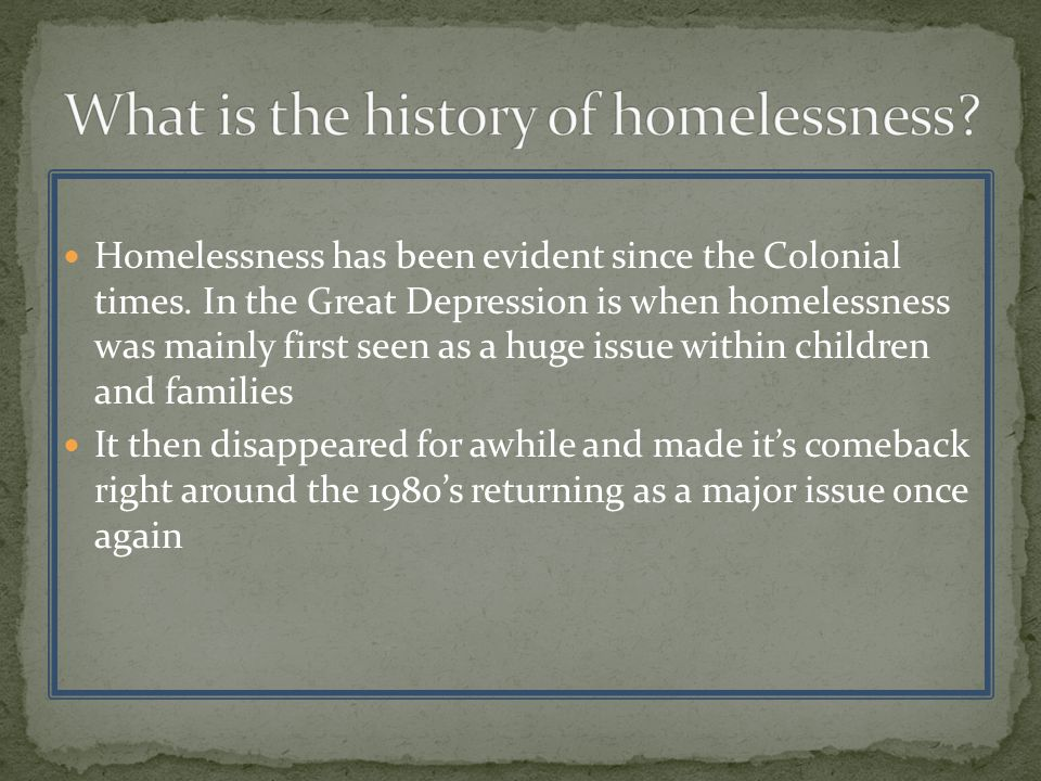 Homelessness has been evident since the Colonial times.