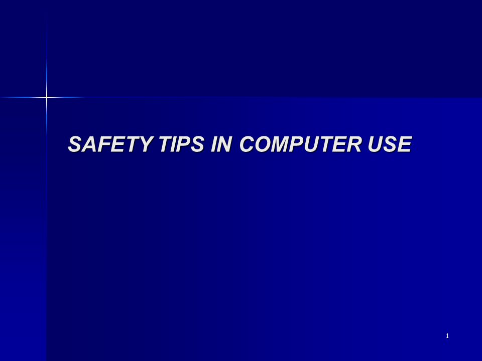 1 SAFETY TIPS IN COMPUTER USE