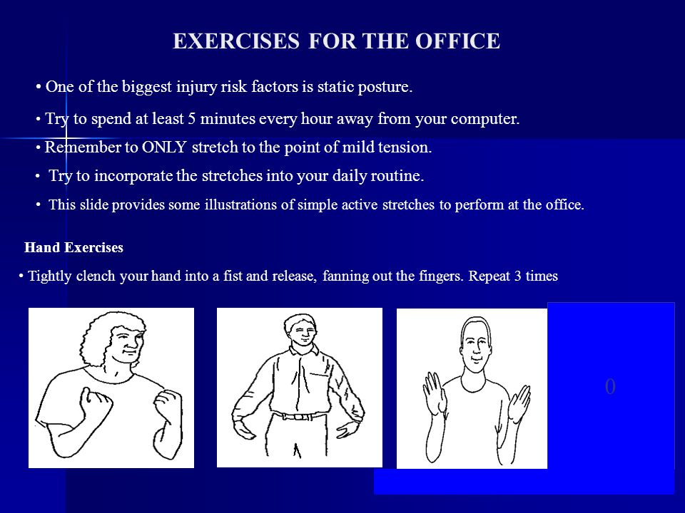 21 EXERCISES FOR THE OFFICE Hand Exercises 0 One of the biggest injury risk factors is static posture.