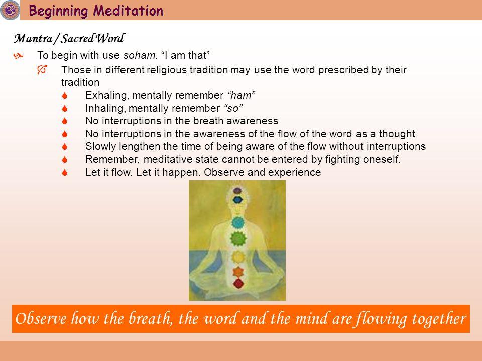 Beginning Meditation Mantra / Sacred Word  To begin with use soham.