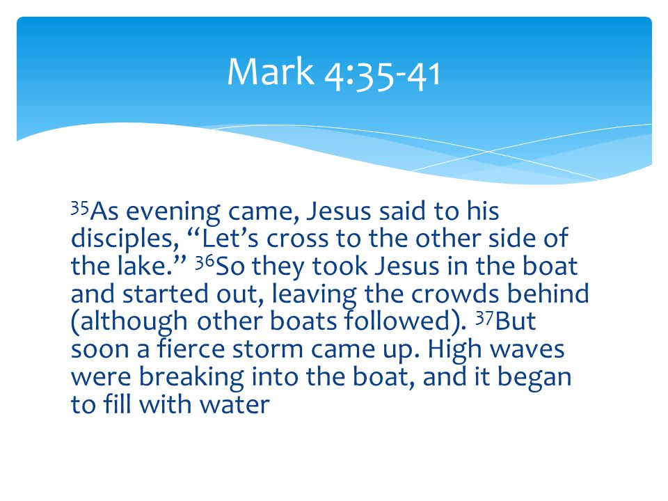 38 Jesus was sleeping at the back of the boat with his head on a cushion.