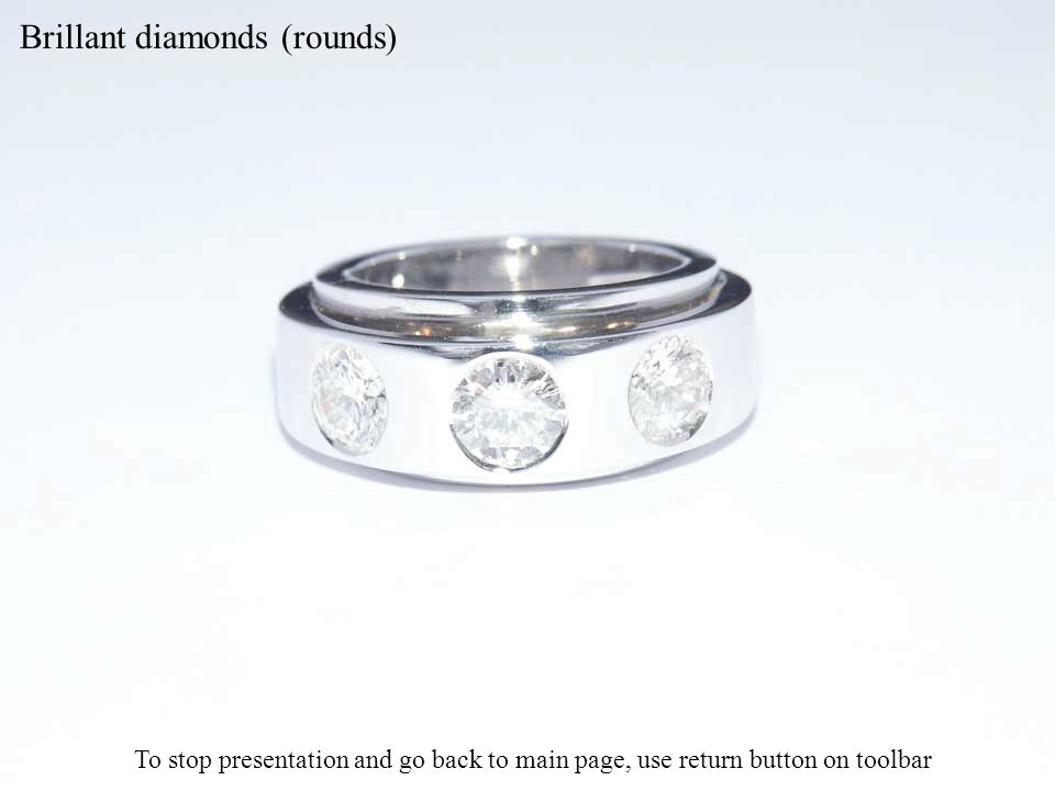 Brillant diamonds (rounds) To stop presentation and go back to main page, use return button on toolbar