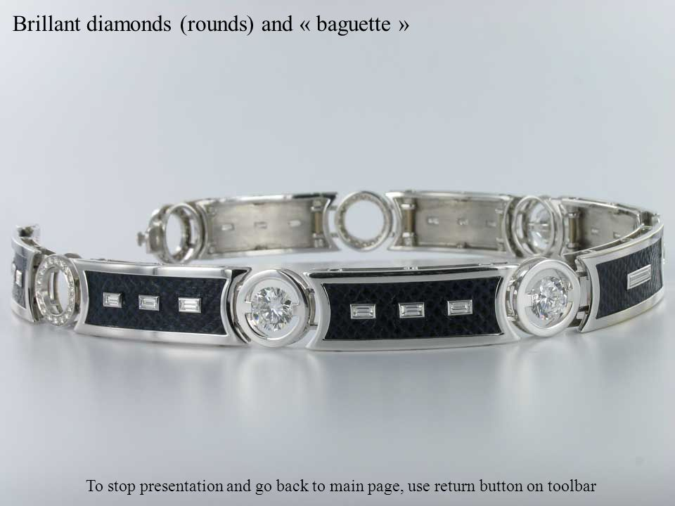 Brillant diamonds (rounds) and « baguette » To stop presentation and go back to main page, use return button on toolbar
