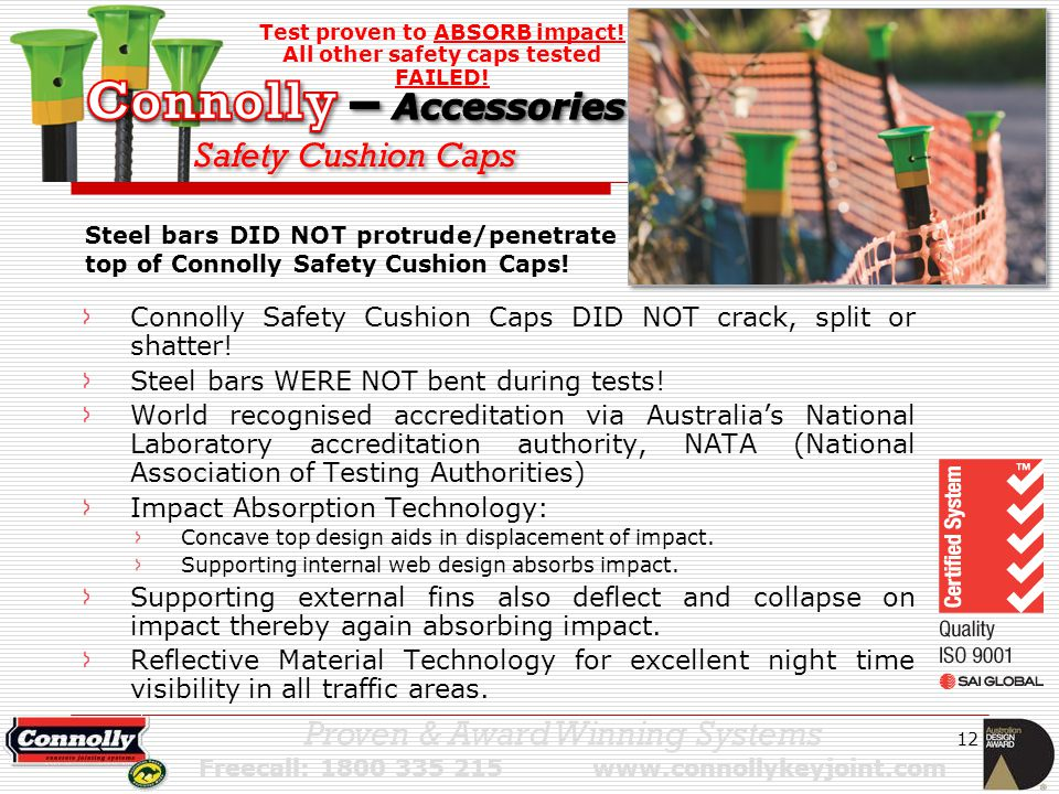 12 Proven & Award Winning Systems Freecall: 1800 335 215 www.connollykeyjoint.com Connolly Safety Cushion Caps DID NOT crack, split or shatter.
