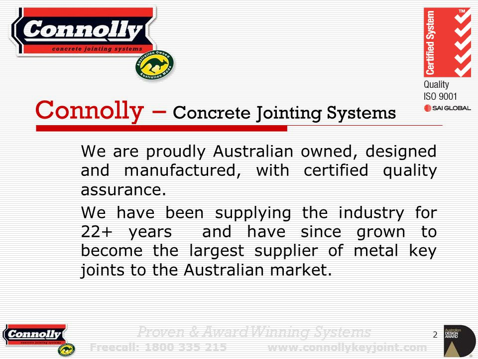 3 Connolly – Concrete Jointing Systems Features and Benefits Saves Time and Money Research and Development Job Site tested & proven.