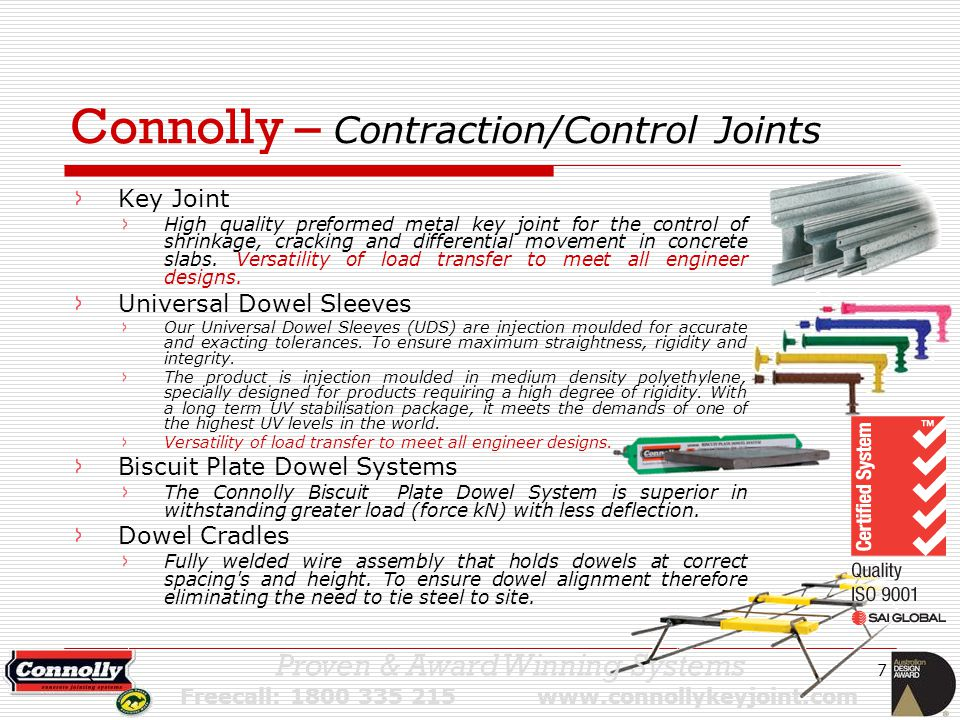 7 Connolly – Contraction/Control Joints Key Joint High quality preformed metal key joint for the control of shrinkage, cracking and differential movement in concrete slabs.