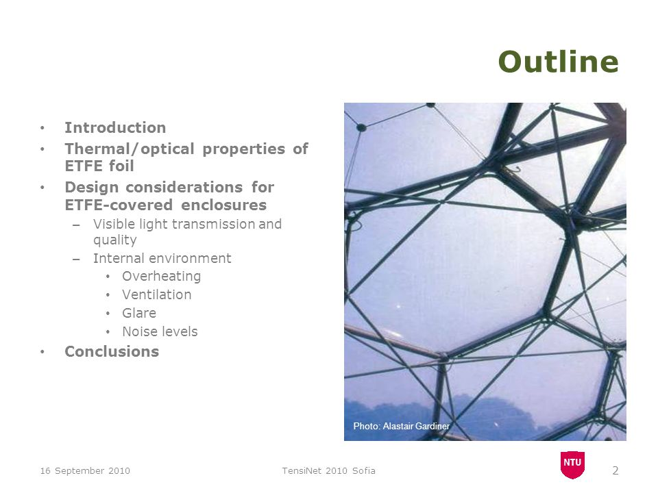 Outline Introduction Thermal/optical properties of ETFE foil Design considerations for ETFE-covered enclosures – Visible light transmission and qualit