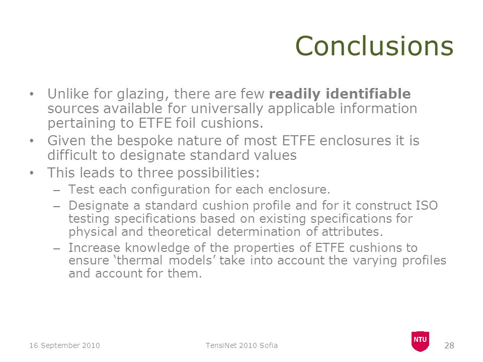 28 Conclusions Unlike for glazing, there are few readily identifiable sources available for universally applicable information pertaining to ETFE foil