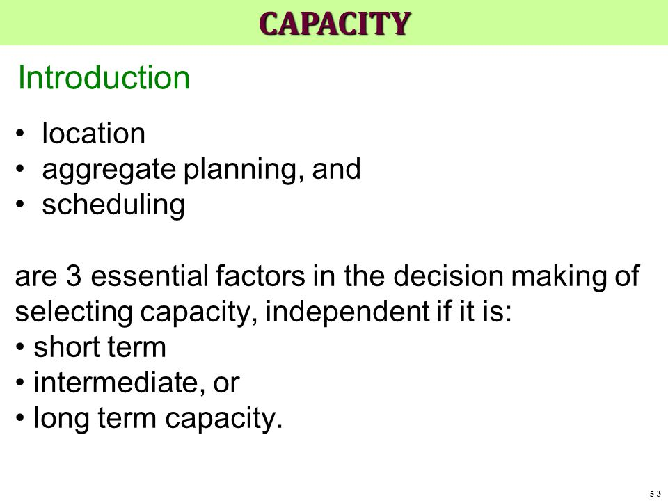 location aggregate planning, and scheduling are 3 essential factors in the decision making of selecting capacity, independent if it is: short term int