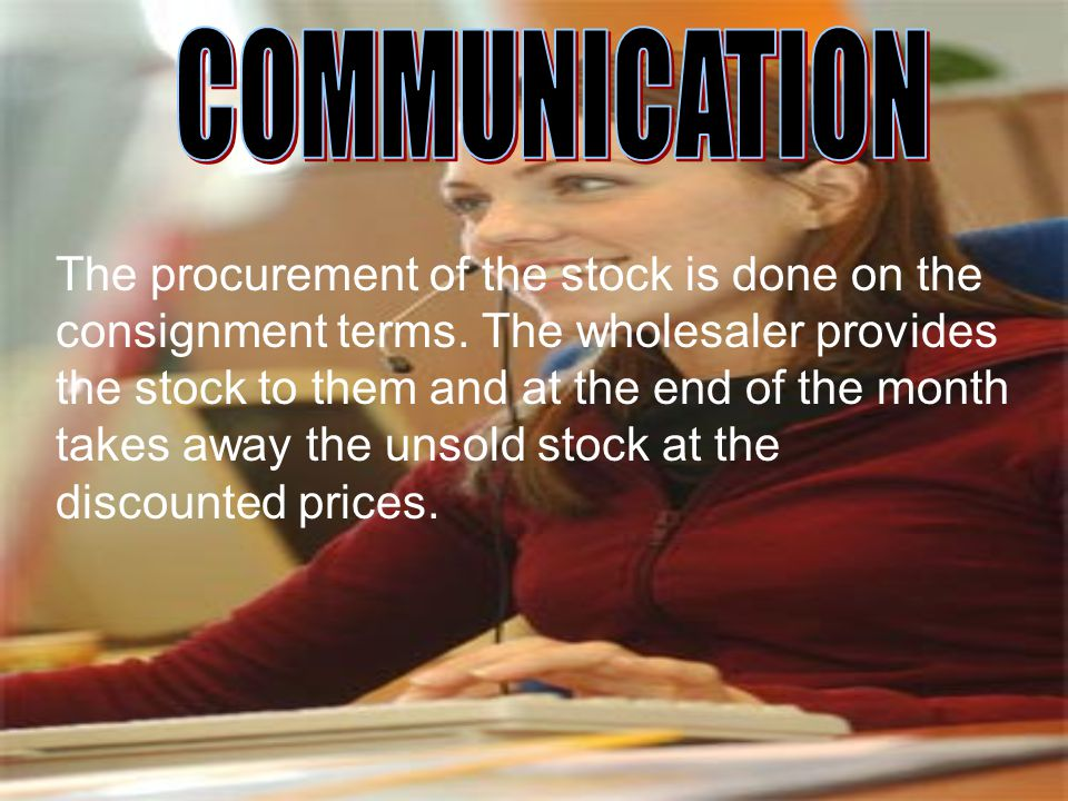 The procurement of the stock is done on the consignment terms.