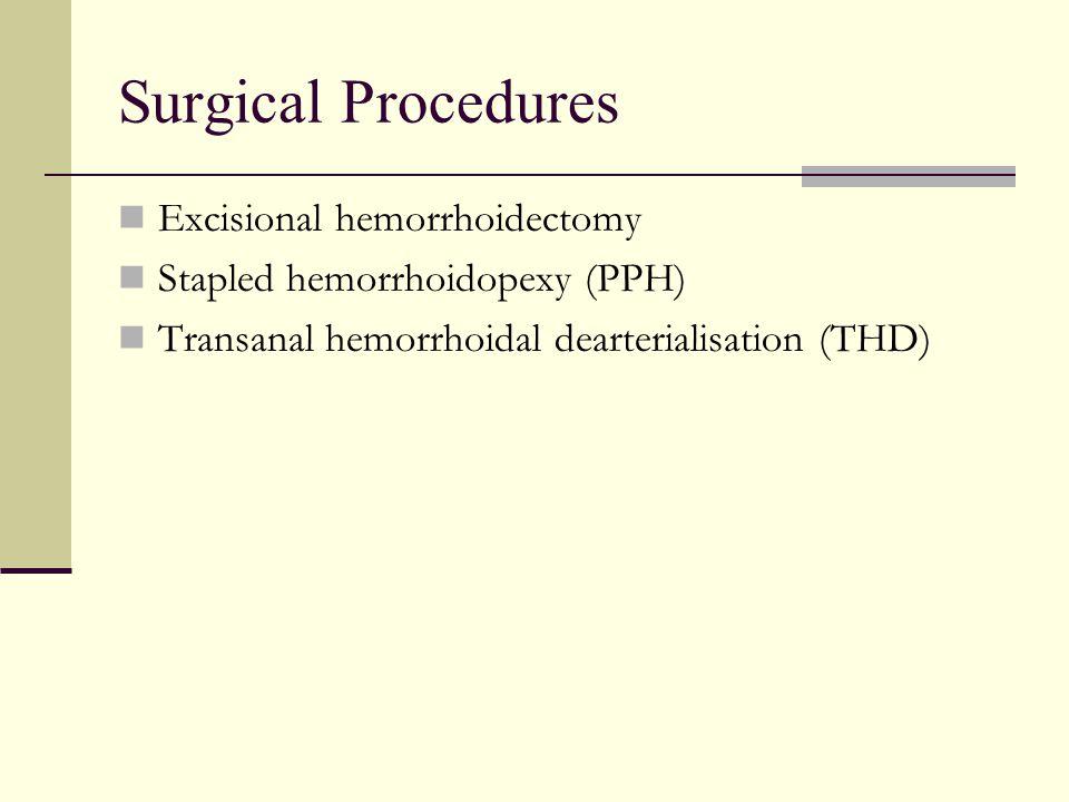 Surgical Procedures Excisional hemorrhoidectomy Stapled hemorrhoidopexy (PPH) Transanal hemorrhoidal dearterialisation (THD)