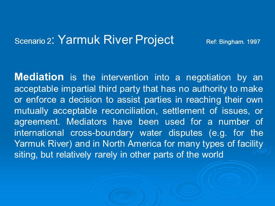 Scenario 2 : Yarmuk River Project Ref: Bingham.
