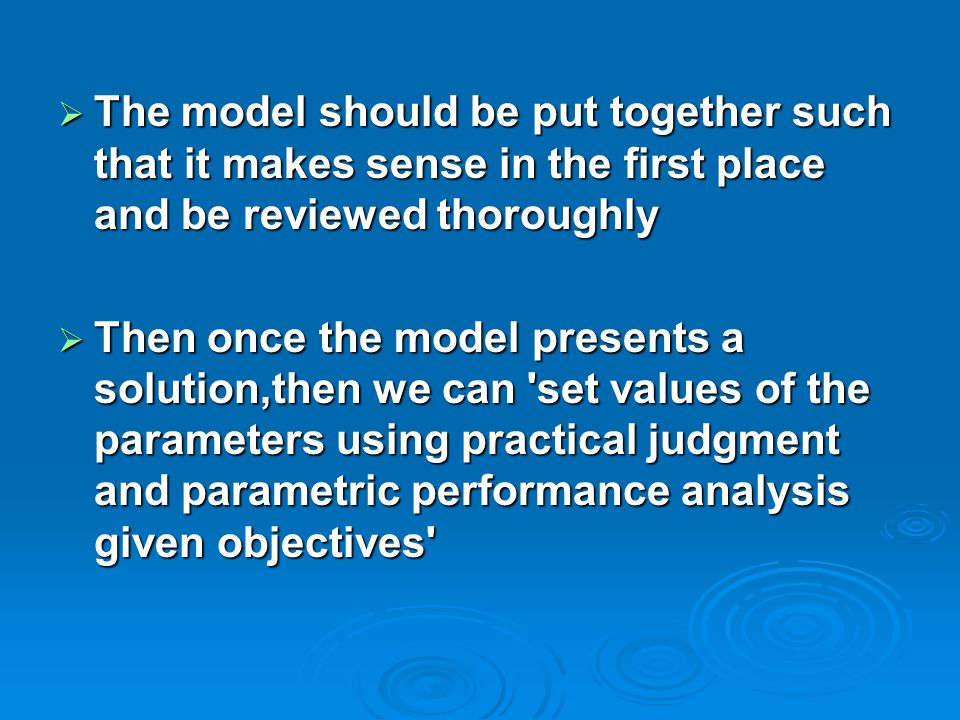  The model should be put together such that it makes sense in the first place and be reviewed thoroughly  Then once the model presents a solution,then we can set values of the parameters using practical judgment and parametric performance analysis given objectives