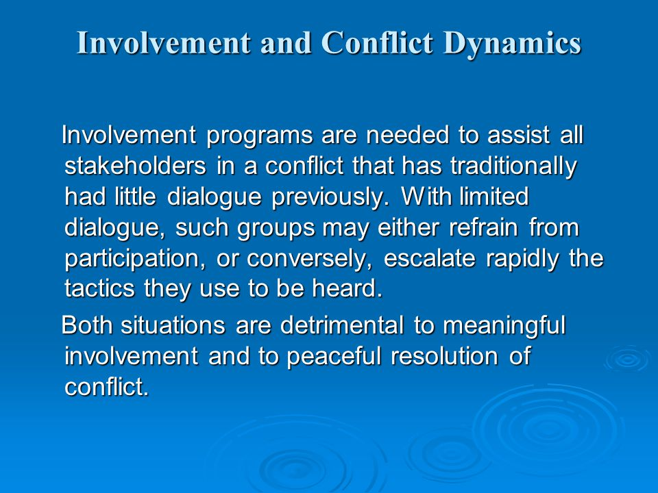 Involvement and Conflict Dynamics Involvement programs are needed to assist all stakeholders in a conflict that has traditionally had little dialogue previously.