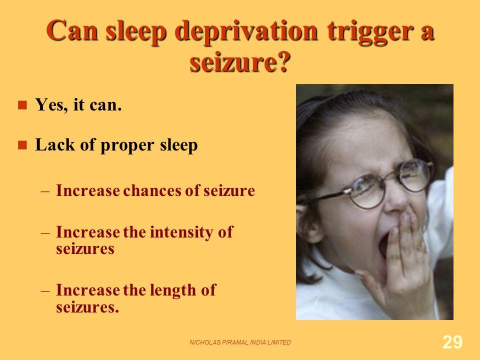 NICHOLAS PIRAMAL INDIA LIMITED 29 Can sleep deprivation trigger a seizure.
