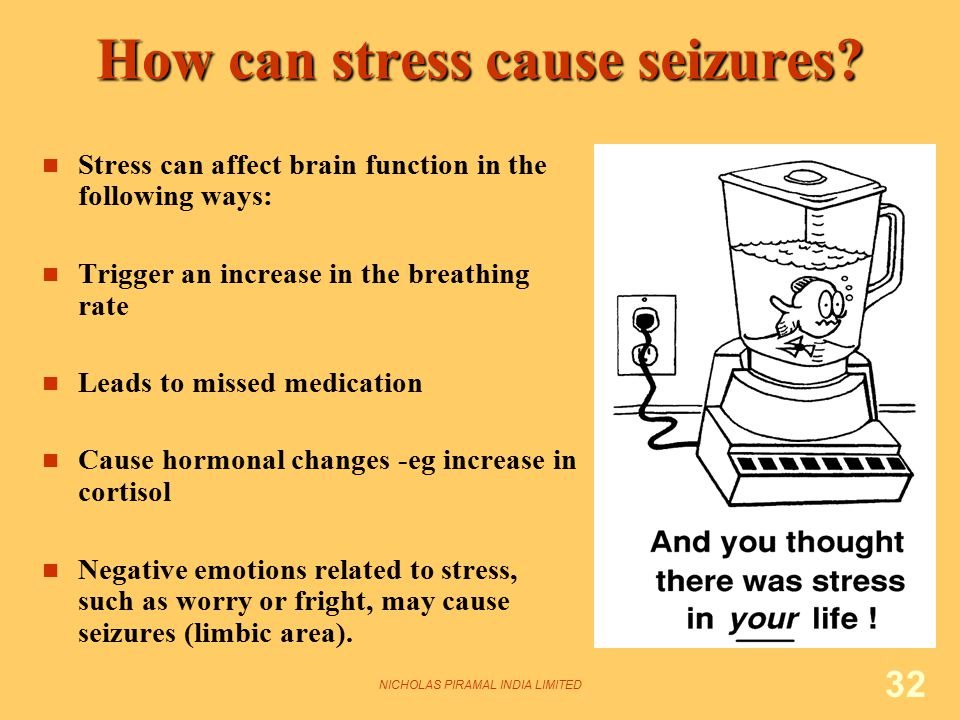 NICHOLAS PIRAMAL INDIA LIMITED 32 How can stress cause seizures? Stress can affect brain function in the following ways: Trigger an increase in the br
