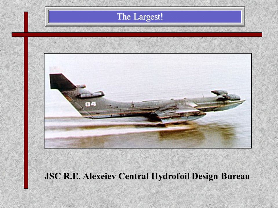 The Largest! JSC R.E. Alexeiev Central Hydrofoil Design Bureau