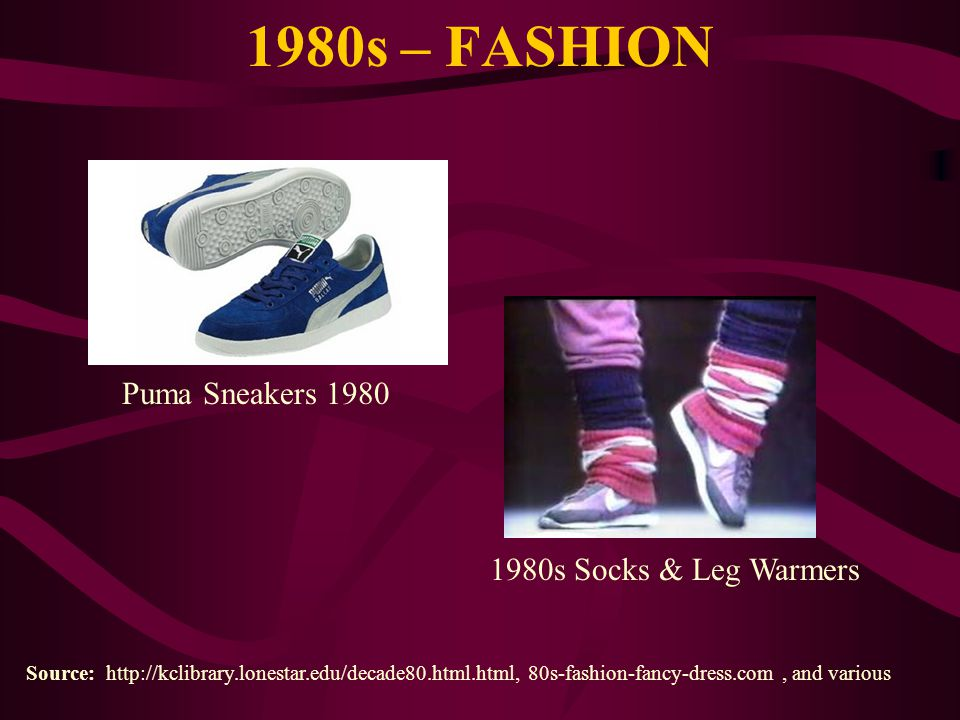 1980s – FASHION Source: http://kclibrary.lonestar.edu/decade80.html.html, 80s-fashion-fancy-dress.com, and various Puma Sneakers 1980 1980s Socks & Le