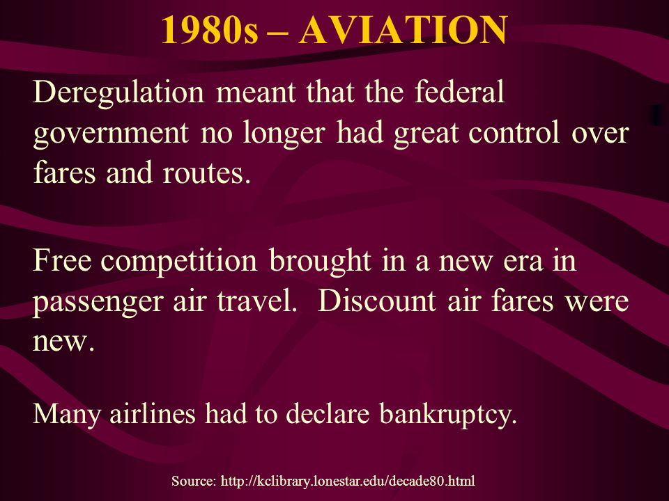 1980s – AVIATION Deregulation meant that the federal government no longer had great control over fares and routes. Free competition brought in a new e