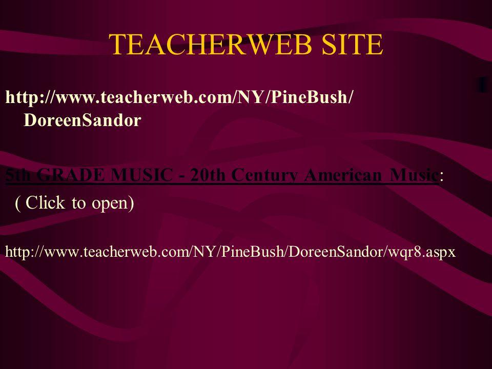 TEACHERWEB SITE http://www.teacherweb.com/NY/PineBush/ DoreenSandor 5th GRADE MUSIC - 20th Century American Music5th GRADE MUSIC - 20th Century American Music: ( Click to open) http://www.teacherweb.com/NY/PineBush/DoreenSandor/wqr8.aspx