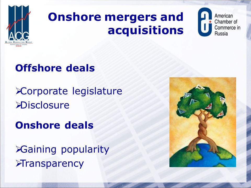 Onshore mergers and acquisitions Offshore deals   Corporate legislature   Disclosure Onshore deals   Gaining popularity   Transparency