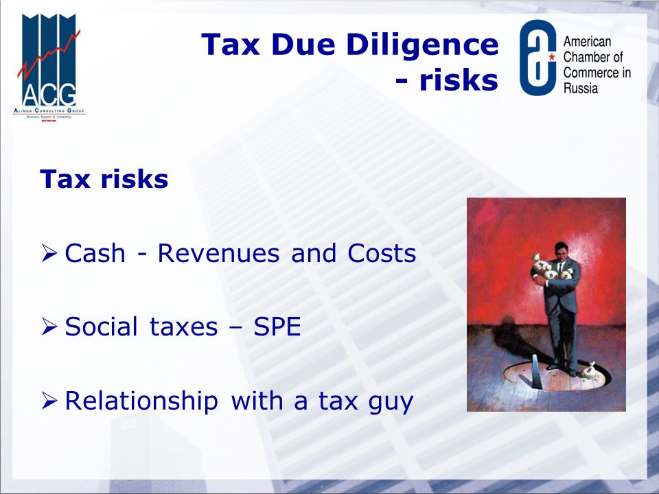 Tax Due Diligence - risks Tax risks  Cash - Revenues and Costs  Social taxes – SPE  Relationship with a tax guy