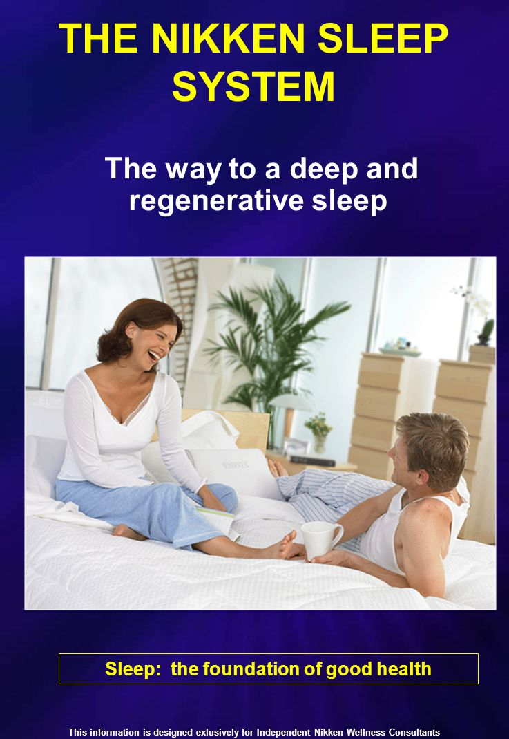 THE NIKKEN SLEEP SYSTEM Sleep: the foundation of good health The way to a deep and regenerative sleep This information is designed exlusively for Independent Nikken Wellness Consultants