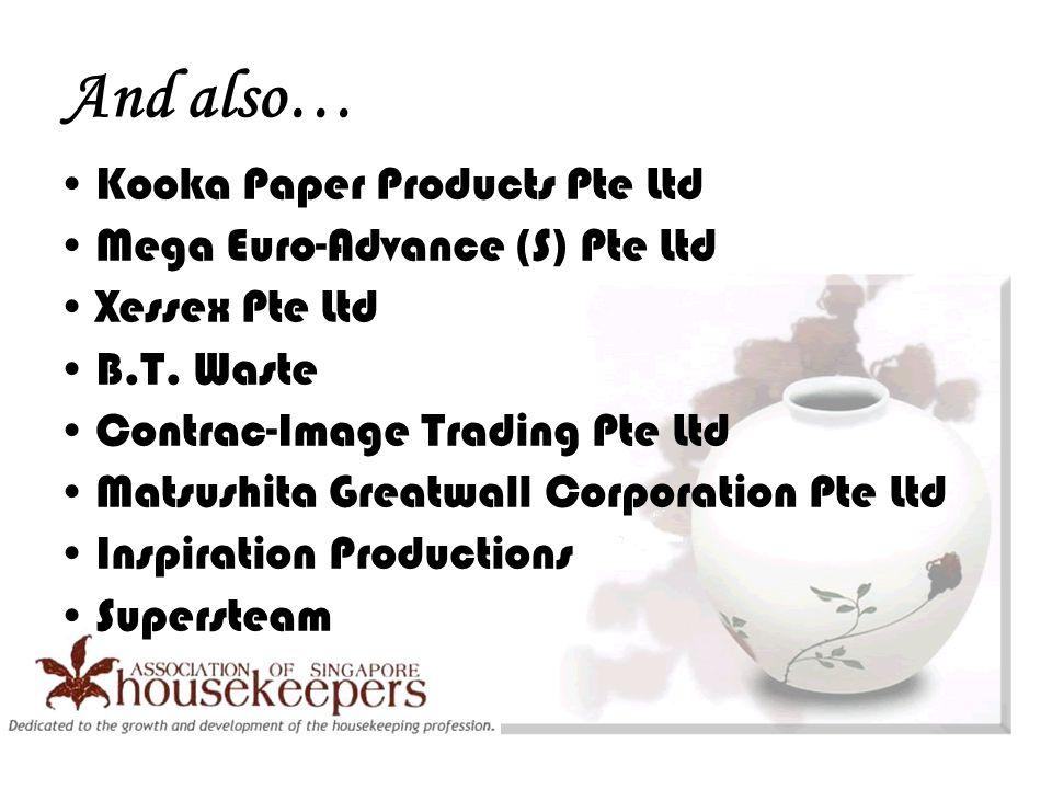 And also… Kooka Paper Products Pte Ltd Mega Euro-Advance (S) Pte Ltd Xessex Pte Ltd B.T.