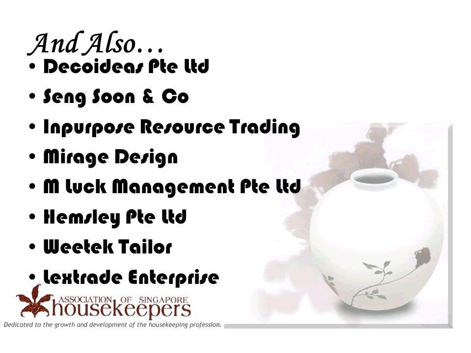 And Also… Decoideas Pte Ltd Seng Soon & Co Inpurpose Resource Trading Mirage Design M Luck Management Pte Ltd Hemsley Pte Ltd Weetek Tailor Lextrade Enterprise