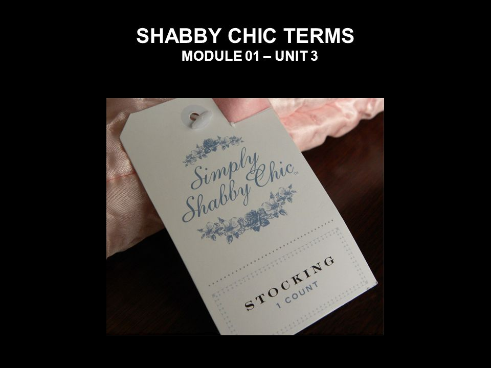 SHABBY CHIC TERMS MODULE 01 – UNIT 3
